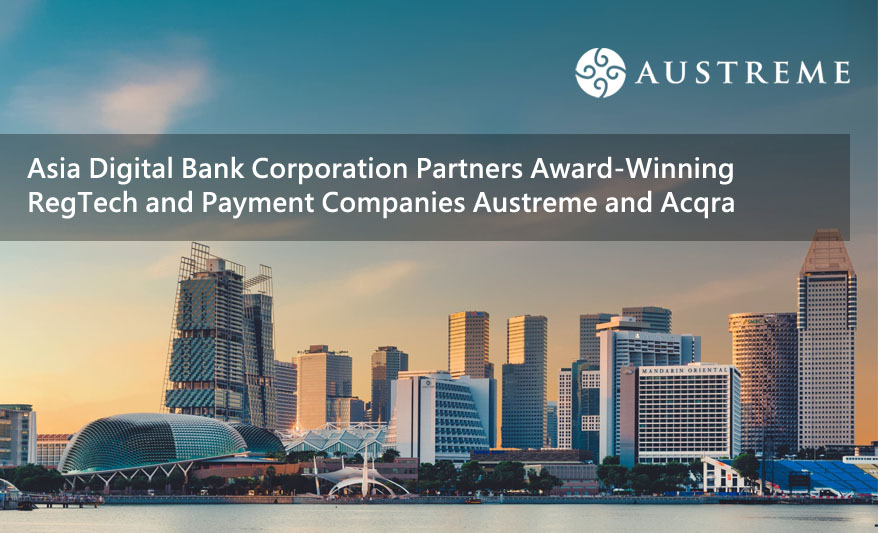Asia Digital Bank Corporation Partners Award-Winning RegTech and Payment Companies Austreme and Acqra