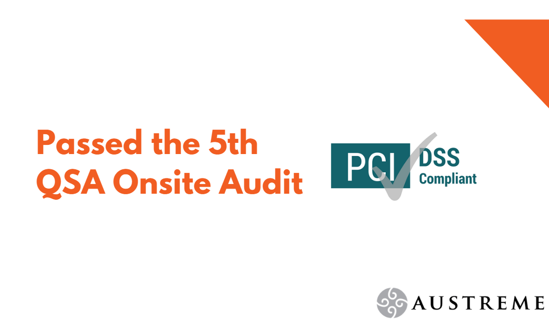 Austreme Passed the 5th PCI-DSS (Version 3.2.1) QSA Onsite Audit