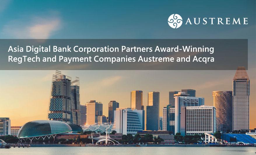 Asia Digital Bank Corporation Partners Award-Winning RegTech and Payment Companies Austreme and Acqra
